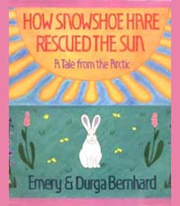 How Snowshoe Hare Rescued the Sun - Recommended for kindergarteners.